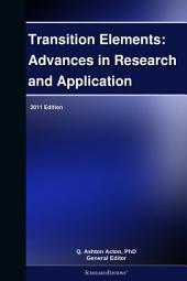 Transition Elements: Advances in Research and Application: 2011 Edition