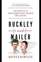 Buckley and Mailer  The Difficult Friendship That Shaped the Sixties PDF