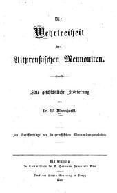 Die Wehrfreiheit der altpreussischen Mennoniten: eine geschichtliche Erörterung