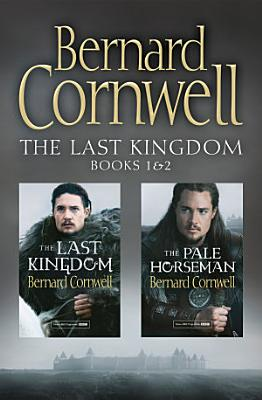 The Last Kingdom Series Books 1 and 2  The Last Kingdom  The Pale Horseman  The Last Kingdom Series  PDF