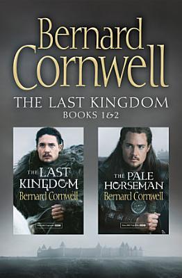 The Last Kingdom Series Books 1 and 2  The Last Kingdom  The Pale Horseman  The Last Kingdom Series