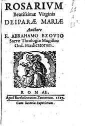 Rosarium beatissimae Virginis Deiparae Mariae auctore F. Abrahamo Bzouio ..