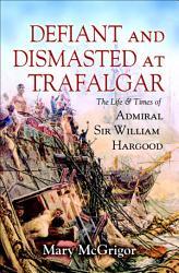 Defiant And Dismasted At Trafalgar Book PDF