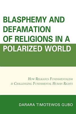 Blasphemy And Defamation of Religions In a Polarized World PDF