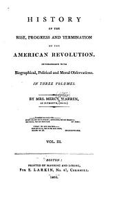 History of the Rise, Progress and Termination of the American Revolution: Interspersed with Biographical, Political and Moral Observations ...