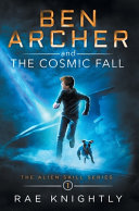 Ben Archer and the Cosmic Fall  The Alien Skill Series  Book 1