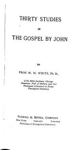 Thirty Studies in the Gospel of John: By Prof. W. W. White