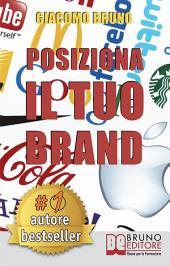 POSIZIONA IL TUO BRAND. I Segreti del Brand Positioning per il Posizionamento del tuo Marchio: Dal brand management al marketing per creare un business perfetto nella testa dei clienti.