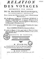 Relation des voyages entrepris par ordre de Sa Majesté britannique, actuellement regnante ; pour faire des découvertes dans l'hémisphère méridional, et successivement exécutés par le commodore Byron, le capitaine Carteret, le capitaine Wallis & le capitaine Cook, dans les vaisseaux le Dauphin, le Swallow & l'Endeavour : rédigée d'après les journaux tenus par les différens commandans & les papiers de M. Banks, par J. Hawkesworth,... Et enrichie de figures, & de plans & de cartes,... Traduite de l'anglois