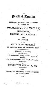 A practical treatise on breeding, rearing, and fattening, all kinds of domestic poultry. By Bonington Moubray