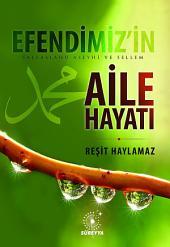 """""""EFENDİMİZ'İN (SALLALLAHU ALEYHİ VE SELLEM) AİLE HAYATI"""