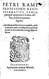 Petri Rami Professoris Regii Grammatica Graeca: praecipue quatenus a Latina differt, in libros quatuor digesta