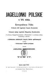 Jagiellonki polskie w XVI wieku: Tom 4