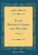 Jules Bastien Lepage And His Art Book PDF