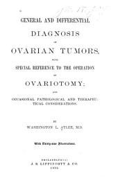 General and Differential Diagnosis of Ovarian Tumors: With Special Reference to the Operation of Ovariotomy
