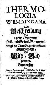 Thermologia Wemdingana: oder Beschreibung des ... Heil- und Gesund-Brunnens negst Wembdingen das Wild-Bad genannt