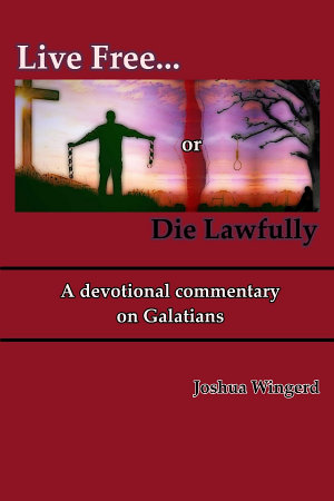Live Free or Die Lawfully  A devotional commentary on Galatians PDF