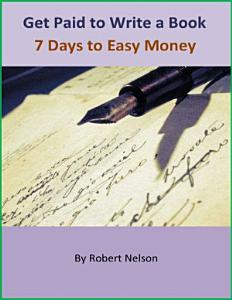 Get Paid to Write a Book  7 Days to Easy Money PDF