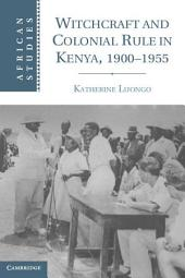 Witchcraft and Colonial Rule in Kenya, 1900–1955