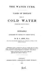 The water cure, cases of disease cured by cold water, tr. [and abridged] from the Germ. [of R. von Falkenstein]. With remarks addressed to people of common sense, by E.S. Abdy