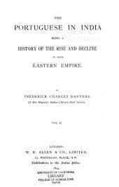 The Portuguese in India: Being a History of the Rise and Decline of Their Eastern Empire: Volume 2