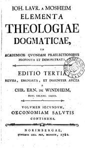 Ioh. Laur. a Mosheim Elementa theologiae dogmaticae, in academicis quondam praelectionibus proposita et demonstrata. Ed: Volume 2