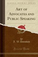 Art of Advocates and Public Speaking (Classic Reprint)