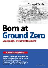 Born at Ground Zero   Speaking the truth from Hiroshima PDF