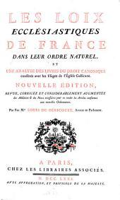 Les loix ecclésiastiques de France dans leur ordre naturel et une analyse des livres du droit canonique conferés avec les usages de l'Église Gallicane