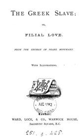 The Greek slave; or, Filial love. From the Germ