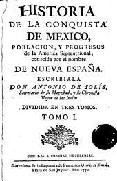 Historia de la conquista de Mexico, poblacion y progresos de la America Septentrional conocida por el nombre de Nueva España