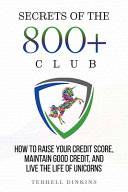 Secrets Of The 800+ Club: How to Raise Your Credit Score, Maintain Good Credit, and Live the Life of Unicorns