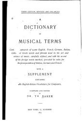 A Dictionary of Musical Terms: Containing Upwards of 9,000 English, French, German, Italian, Latin and Greek Words and Phrases Used in the Art and Science of Music, Carefully Defined, and with the Accent of the Foreign Words Marked, Preceded by Rules for the Pronunciation of Italian, German and French : with a Supplement Containing an English-Italian Vocabulary for Composers