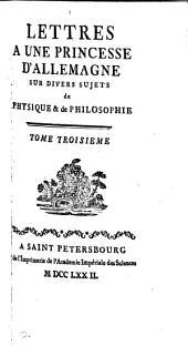 Lettres à une princesse d'Allemagne sur divers sujets de physique & de philosophie [by L. Euler].
