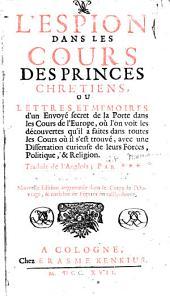 L'espion dans les cours des princes chrétiens, ou Lettres et memoires d'un envoyé secret de la porte dans les cours de l'Europe