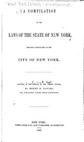 A compilation of the laws of the state of New York: relating particularly to the city of New York