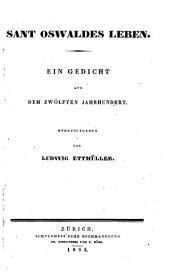 Leben Sant Oswaldes. Ein Ged. aus dem 12. Jhdt. hrsg. von Ludwig Ettmüller