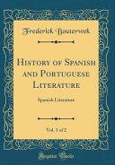 History of Spanish and Portuguese Literature  Vol  1 of 2 PDF