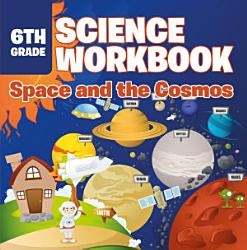 6th Grade Science Workbook Space And The Cosmos Book PDF