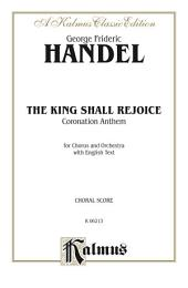 The King Shall Rejoice (Coronation Anthem): For SATB Chorus/Choir and Orchestra with English Text (Choral Score)