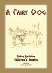 A FAIRY DOG - A Celtic fairy story: Baba Indaba Children's Stories Issue 50
