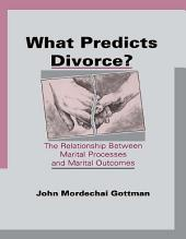 What Predicts Divorce?: The Relationship Between Marital Processes and Marital Outcomes