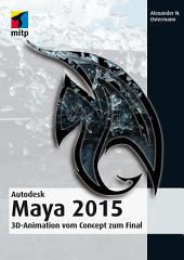 Autodesk Maya 2015: 3D-Animation vom Concept zum Final
