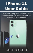IPhone 11 User Guide - How To Backup And Transfer Data From IPhone 7 & IPhone 7 Plus To IPhone 11 In 2 Minutes