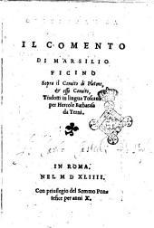 Il comento di Marsilio Ficino sopra il Conuito di Platone. Et esso Conuito. Tradotti in lingua toscana per Hercole Barbarasa da Terni
