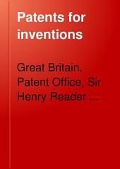Patents for Inventions: Abridgements of Specifications Relating to Agriculture. Division III. Agricultural and Traction Engines. A, Parts 1618-1866