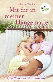 Mit dir in meiner Hängematte: Ein Romantic-Kiss-Roman -, Band 27