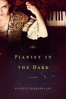 The Pianist in the Dark  A Novel PDF
