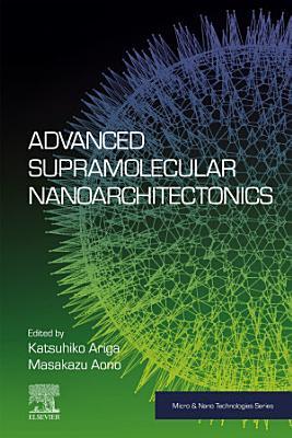 Advanced Supramolecular Nanoarchitectonics