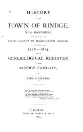 History of the Town of Rindge, New Hampshire, from the Date of the Rowley Canada Or Massachusetts Charter, to the Present Time, 1736-1874: With a Genealogical Register of the Rindge Families